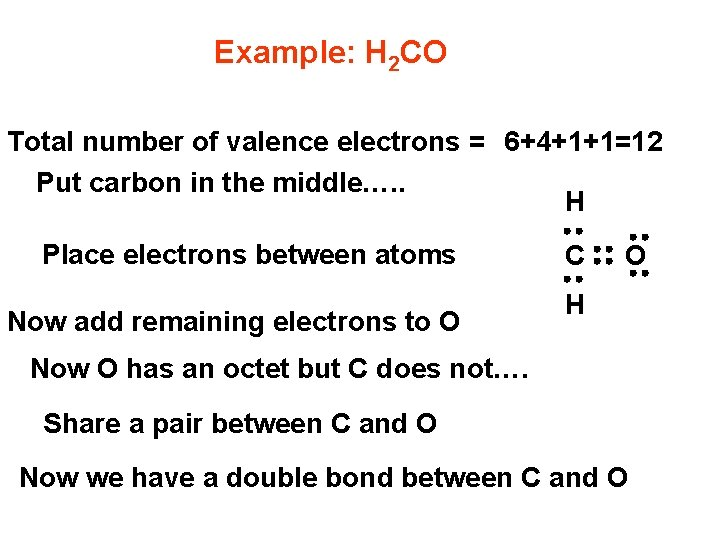 Example: H 2 CO Total number of valence electrons = 6+4+1+1=12 Put carbon in