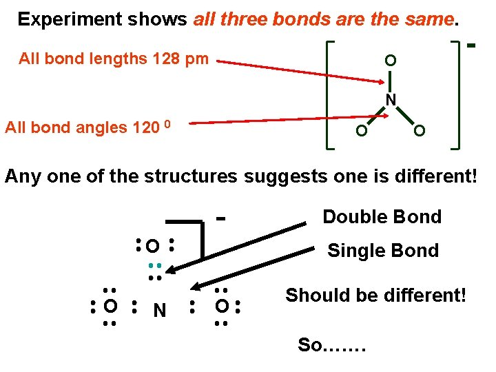 Experiment shows all three bonds are the same. All bond lengths 128 pm O