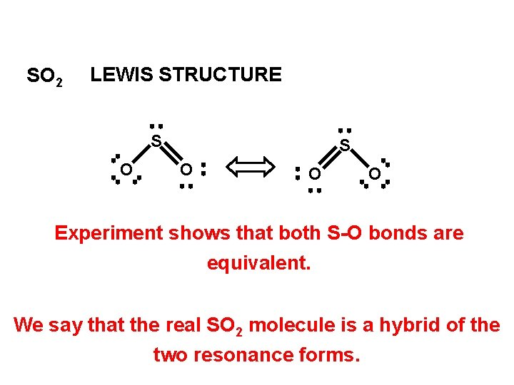 SO 2 LEWIS STRUCTURE S O O O Experiment shows that both S-O bonds