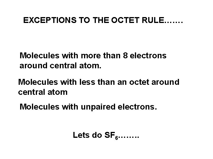 EXCEPTIONS TO THE OCTET RULE……. Molecules with more than 8 electrons around central atom.