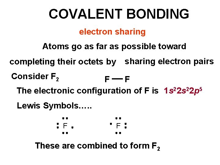 COVALENT BONDING electron sharing Atoms go as far as possible toward sharing electron pairs