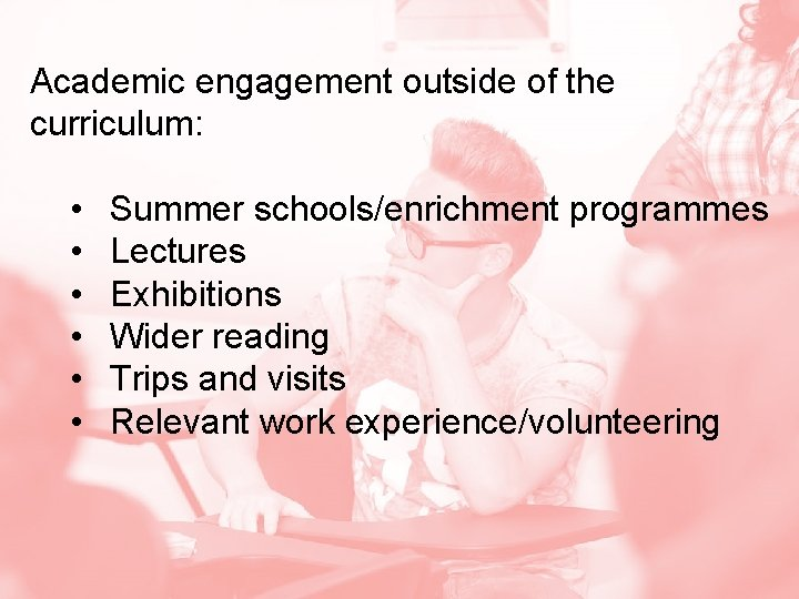 Academic engagement outside of the curriculum: • Summer schools/enrichment programmes • Lectures • Exhibitions