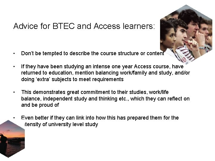 Advice for BTEC and Access learners: • Don't be tempted to describe the course