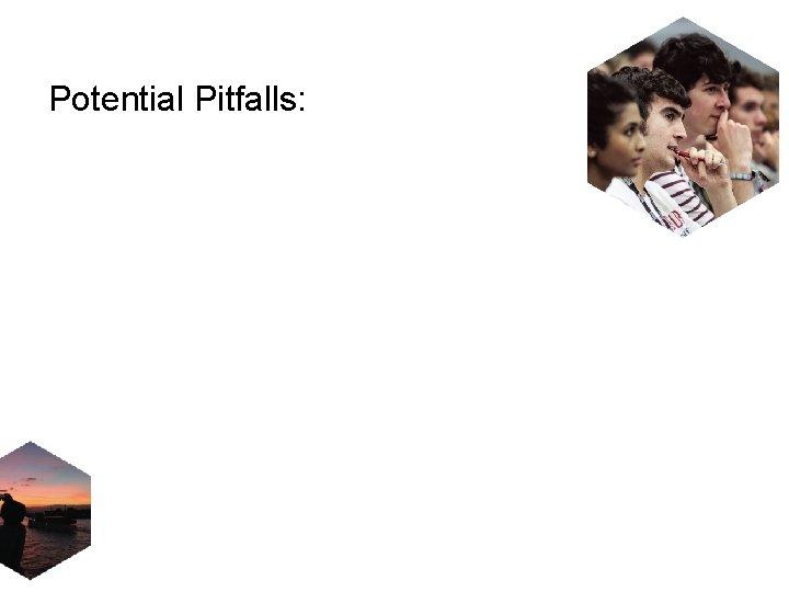 Potential Pitfalls:
