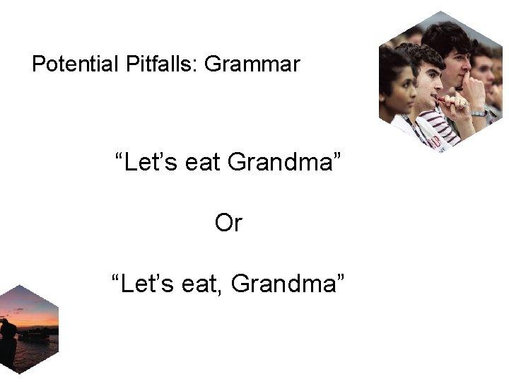 """Potential Pitfalls: Grammar """"Let's eat Grandma"""" Or """"Let's eat, Grandma"""""""