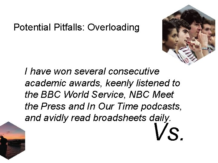 Potential Pitfalls: Overloading I have won several consecutive academic awards, keenly listened to the