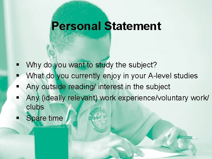 Personal Statement § § Why do you want to study the subject? What do