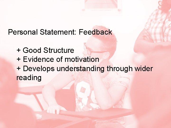 Personal Statement: Feedback + Good Structure + Evidence of motivation + Develops understanding through
