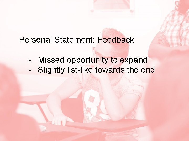 Personal Statement: Feedback - Missed opportunity to expand - Slightly list-like towards the end