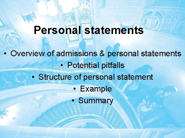 Personal statements • Overview of admissions & personal statements • Potential pitfalls • Structure