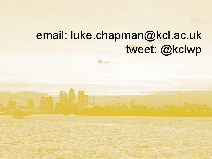 email: luke. chapman@kcl. ac. uk tweet: @kclwp