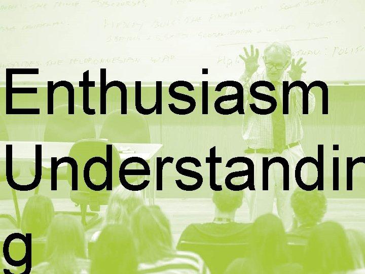 Enthusiasm Understandin g