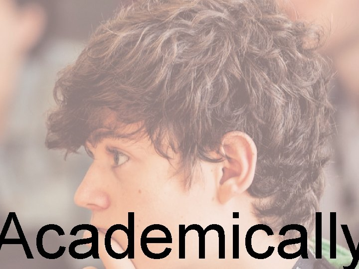 Academically
