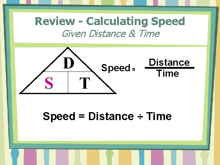 Review - Calculating Speed Given Distance & Time D S Speed = T Distance