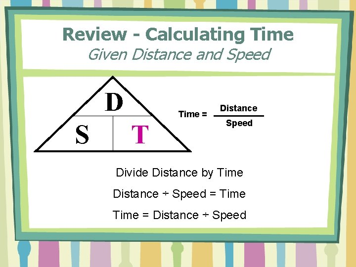 Review - Calculating Time Given Distance and Speed D S Time = T Distance
