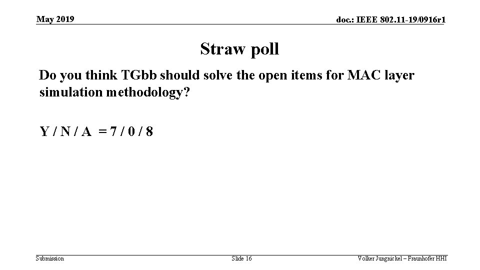 May 2019 doc. : IEEE 802. 11 -19/0916 r 1 Straw poll Do you