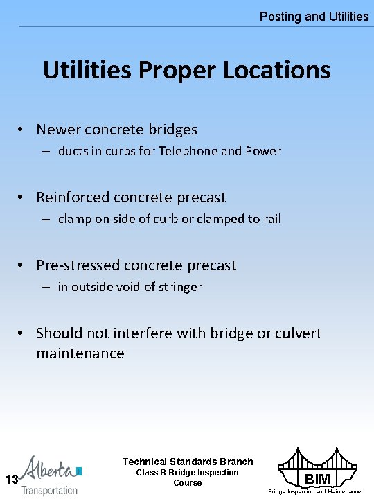 Posting and Utilities Proper Locations • Newer concrete bridges – ducts in curbs for