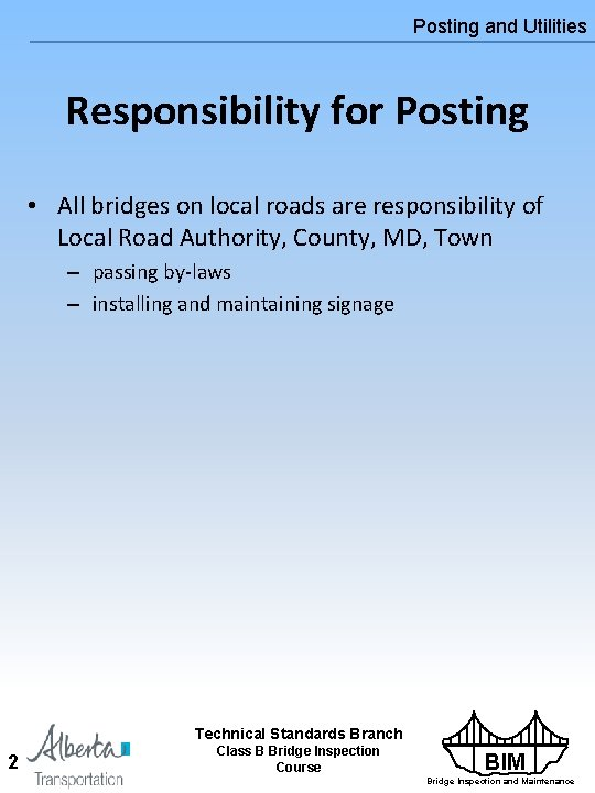 Posting and Utilities Responsibility for Posting • All bridges on local roads are responsibility
