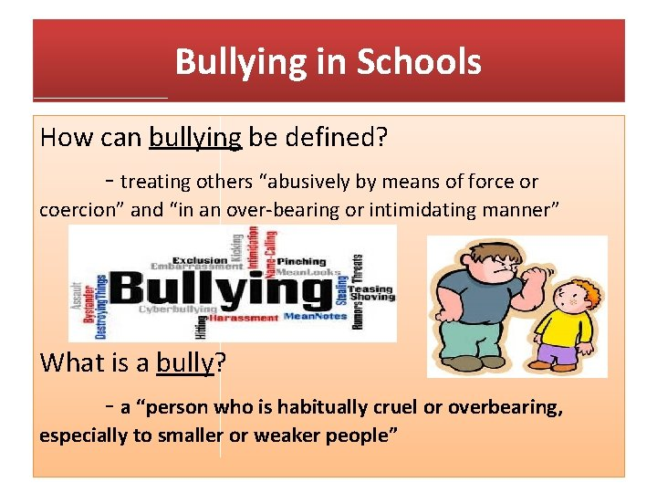 """Bullying in Schools How can bullying be defined? - treating others """"abusively by means"""