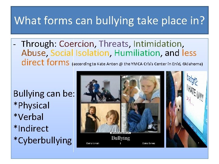 What forms can bullying take place in? - Through: Coercion, Threats, Intimidation, Abuse, Social