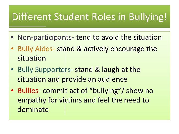 Different Student Roles in Bullying! • Non-participants- tend to avoid the situation • Bully