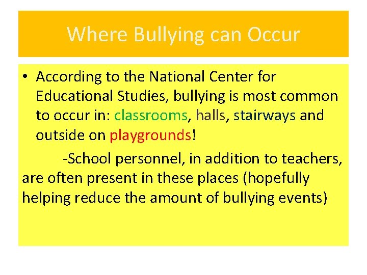 Where Bullying can Occur • According to the National Center for Educational Studies, bullying