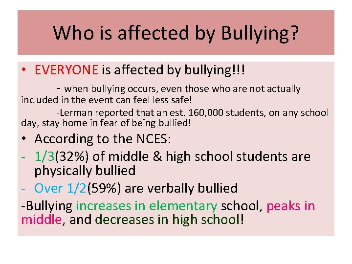 Who is affected by Bullying? • EVERYONE is affected by bullying!!! - when bullying