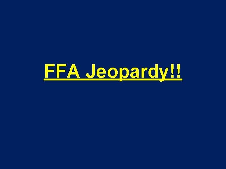 FFA Jeopardy!!