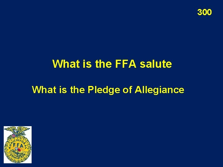 300 What is the FFA salute What is the Pledge of Allegiance