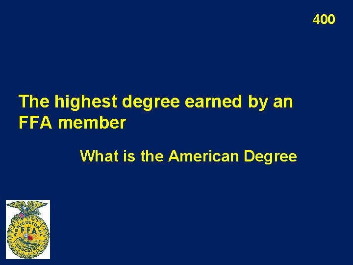 400 The highest degree earned by an FFA member What is the American Degree