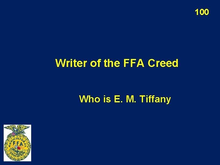 100 Writer of the FFA Creed Who is E. M. Tiffany
