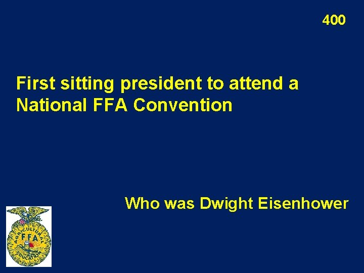400 First sitting president to attend a National FFA Convention Who was Dwight Eisenhower