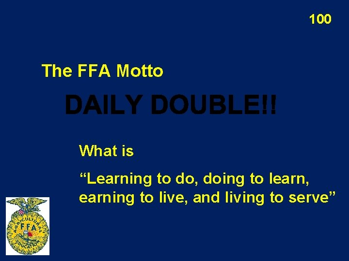 """100 The FFA Motto What is """"Learning to do, doing to learn, earning to"""