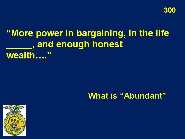 """300 """"More power in bargaining, in the life _____, and enough honest wealth…. """""""