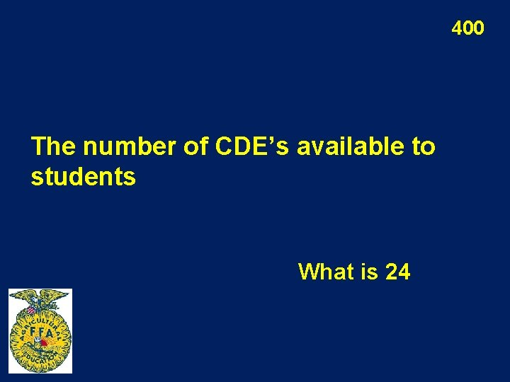 400 The number of CDE's available to students What is 24