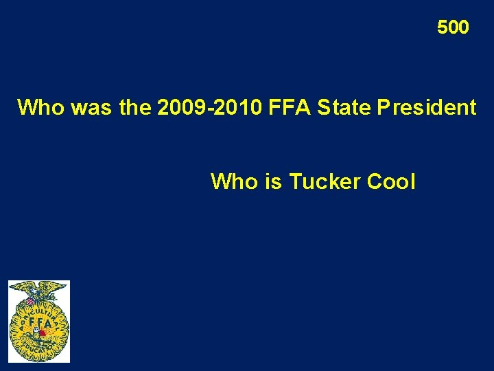 500 Who was the 2009 -2010 FFA State President Who is Tucker Cool