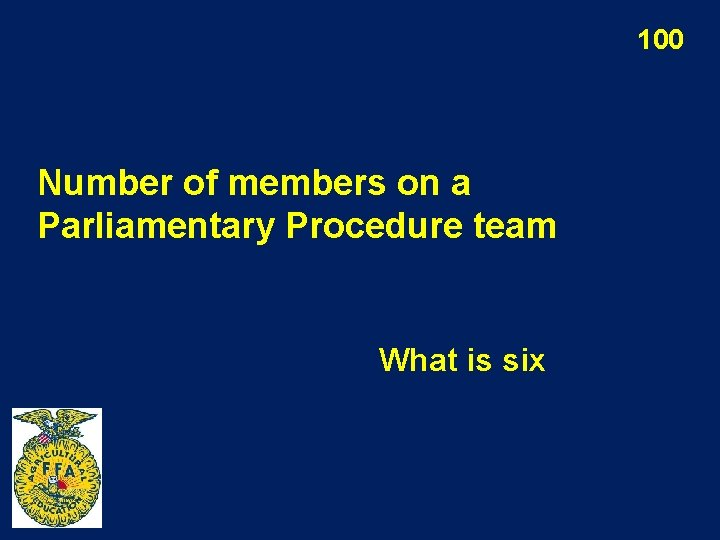 100 Number of members on a Parliamentary Procedure team What is six