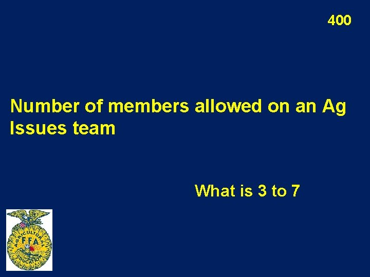 400 Number of members allowed on an Ag Issues team What is 3 to
