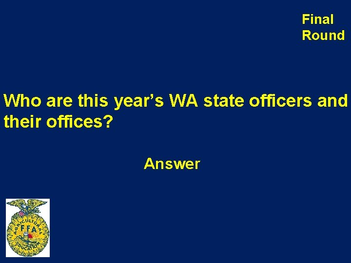 Final Round Who are this year's WA state officers and their offices? Answer