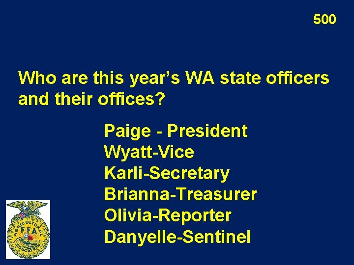 500 Who are this year's WA state officers and their offices? Paige - President