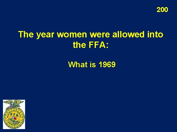 200 The year women were allowed into the FFA: What is 1969