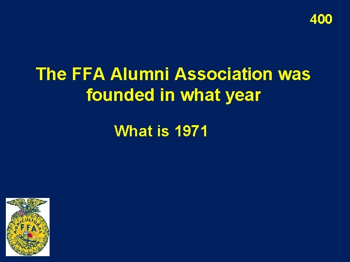 400 The FFA Alumni Association was founded in what year What is 1971