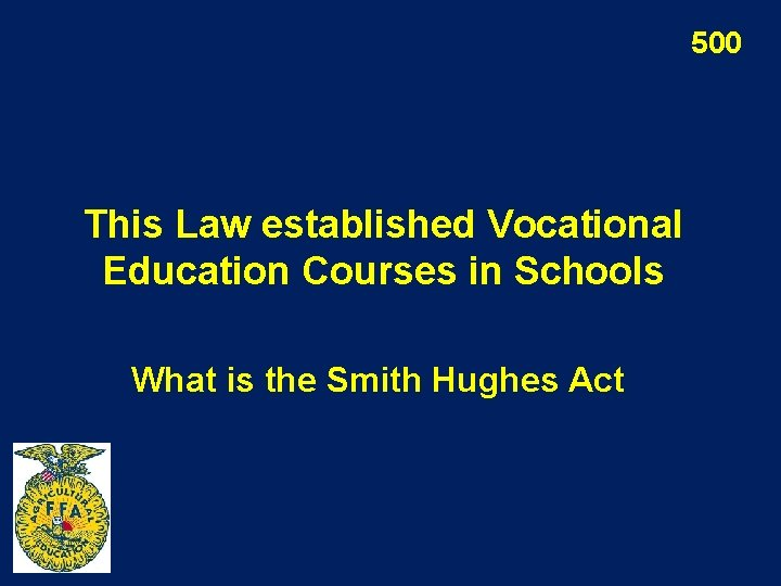 500 This Law established Vocational Education Courses in Schools What is the Smith Hughes