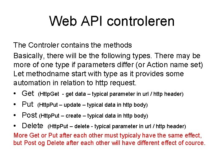 Web API controleren The Controler contains the methods Basically, there will be the following