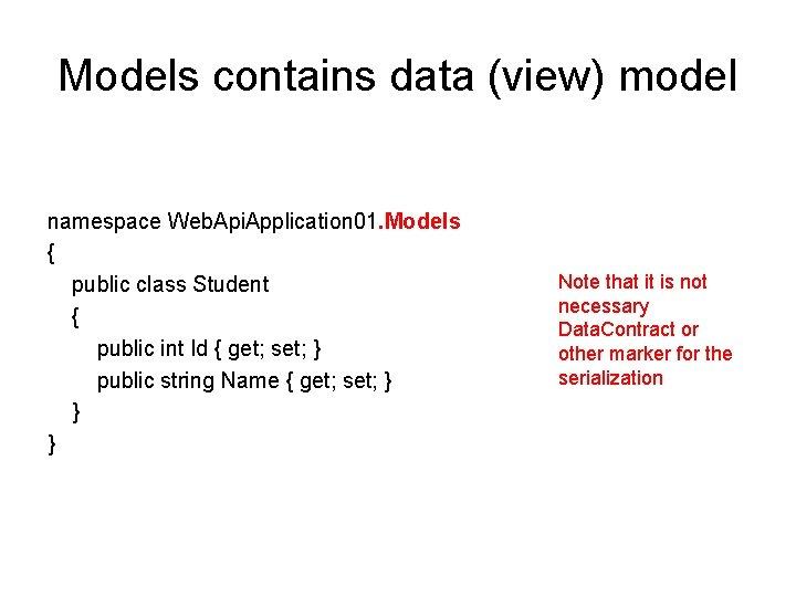 Models contains data (view) model namespace Web. Api. Application 01. Models { public class