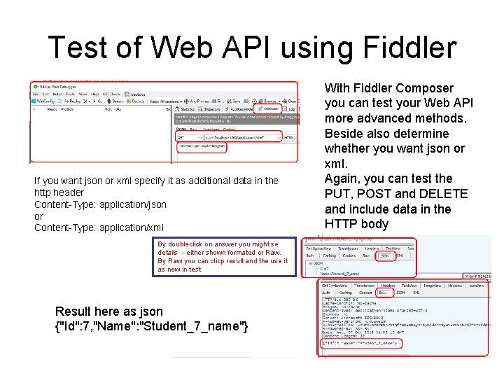 Test of Web API using Fiddler If you want json or xml specify it