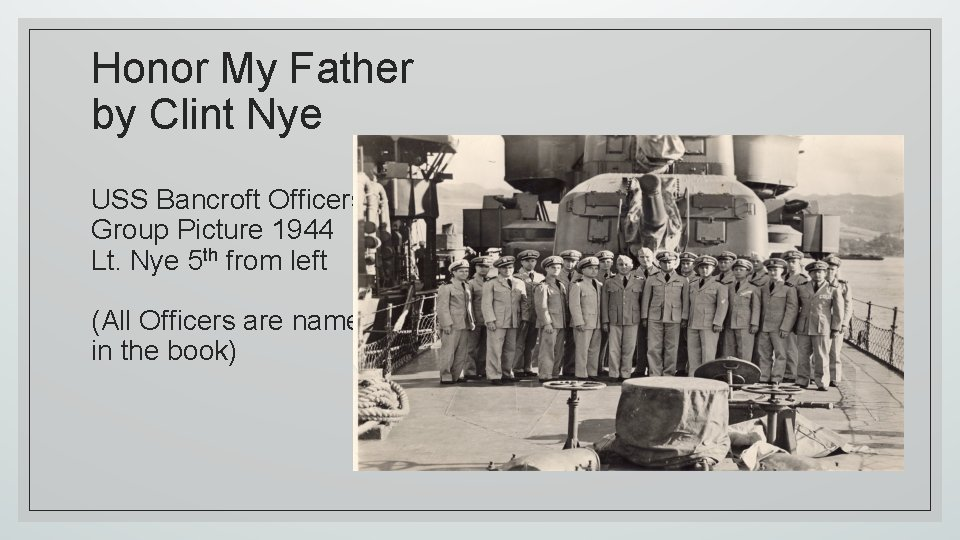 Honor My Father by Clint Nye USS Bancroft Officers Group Picture 1944 Lt. Nye
