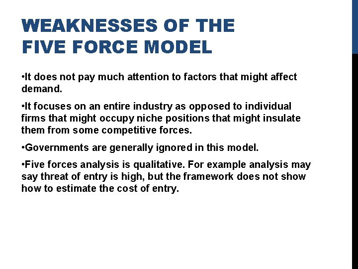 WEAKNESSES OF THE FIVE FORCE MODEL • It does not pay much attention to