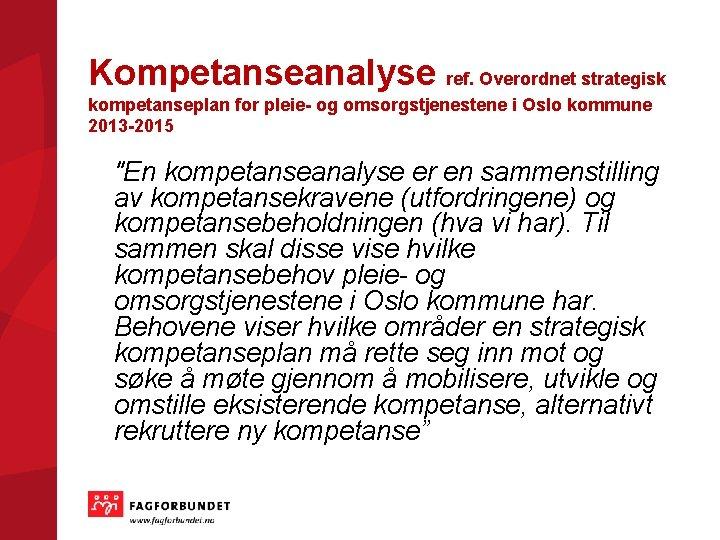 Kompetanseanalyse ref. Overordnet strategisk kompetanseplan for pleie- og omsorgstjenestene i Oslo kommune 2013 -2015