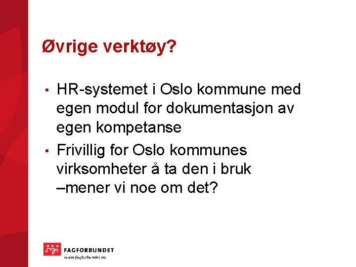 Øvrige verktøy? HR-systemet i Oslo kommune med egen modul for dokumentasjon av egen kompetanse